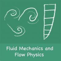 FLUID MECHANICS AND FLOW PHYSICS